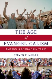 A Great Winter Read: Steven Miller's The Age of Evangelicalism
