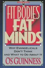 Fit Bodies Fat Minds, by Os Guinness