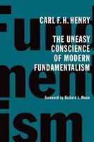 The Uneasy Conscience of Modern Fundamentalism, by Carl Henry