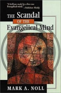 The Scandal of the Evangelical Mind, by Mark Noll
